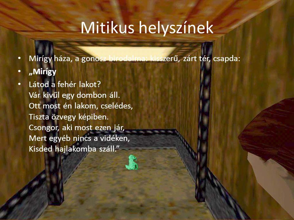 """Mitikus helyszínek Mirígy háza, a gonosz birodalma: kisszerű, zárt tér, csapda: """"Mirígy."""