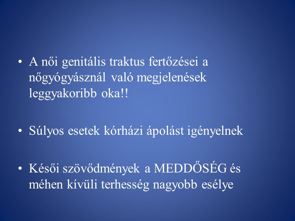A női genitális traktus fertőzései a nőgyógyásznál való megjelenések leggyakoribb oka!!