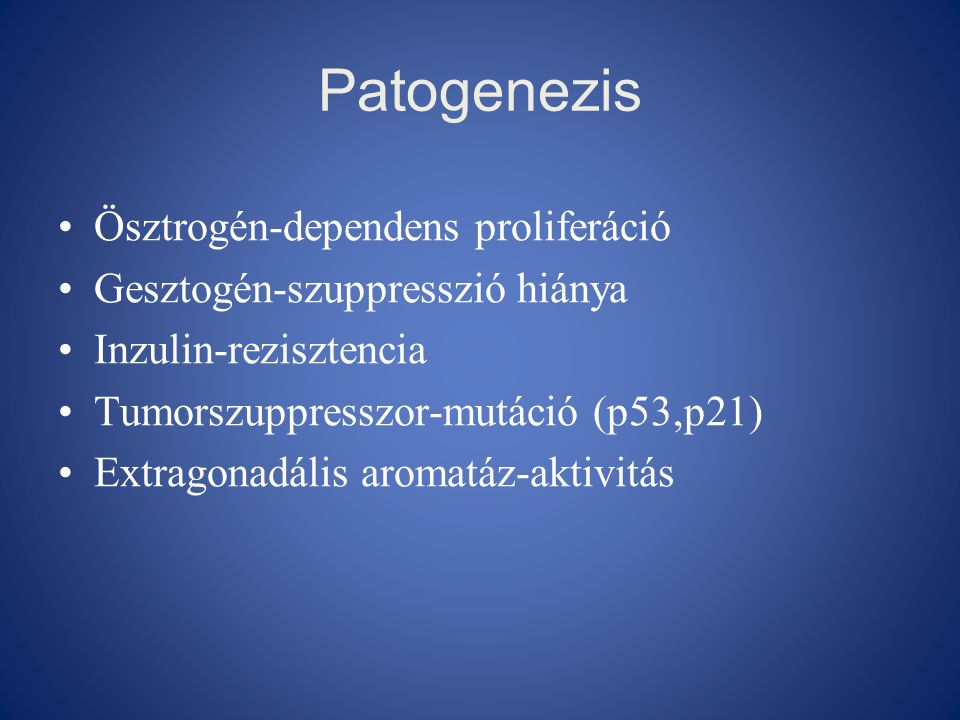 Patogenezis Ösztrogén-dependens proliferáció