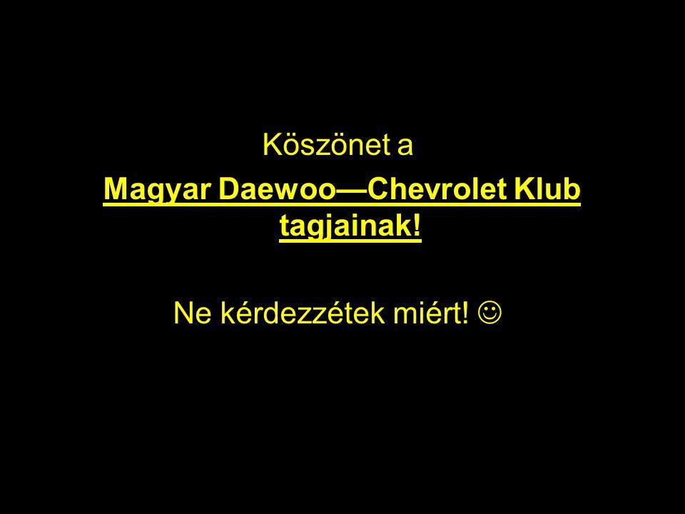 Magyar Daewoo—Chevrolet Klub tagjainak!