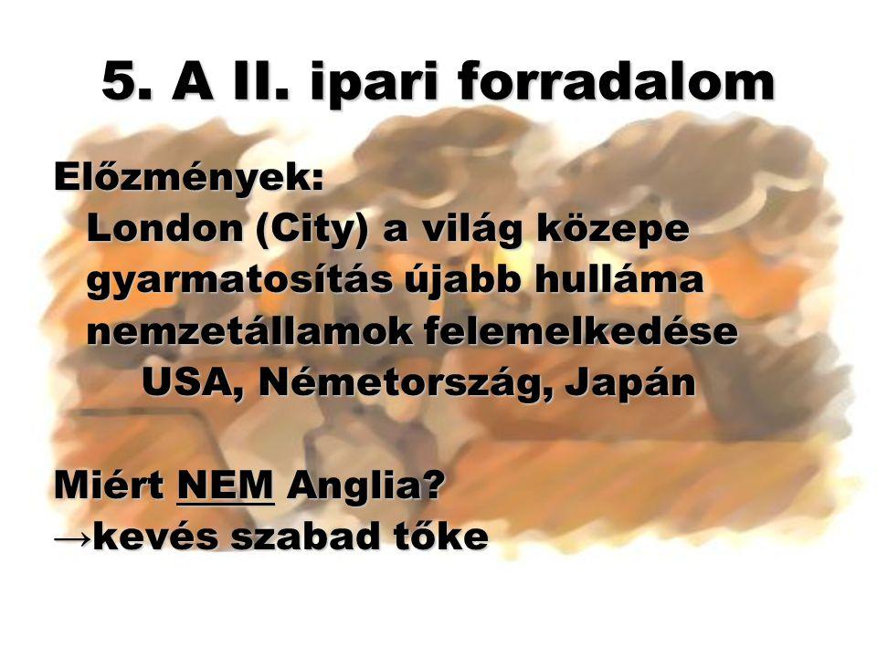 5. A II. ipari forradalom Előzmények: London (City) a világ közepe