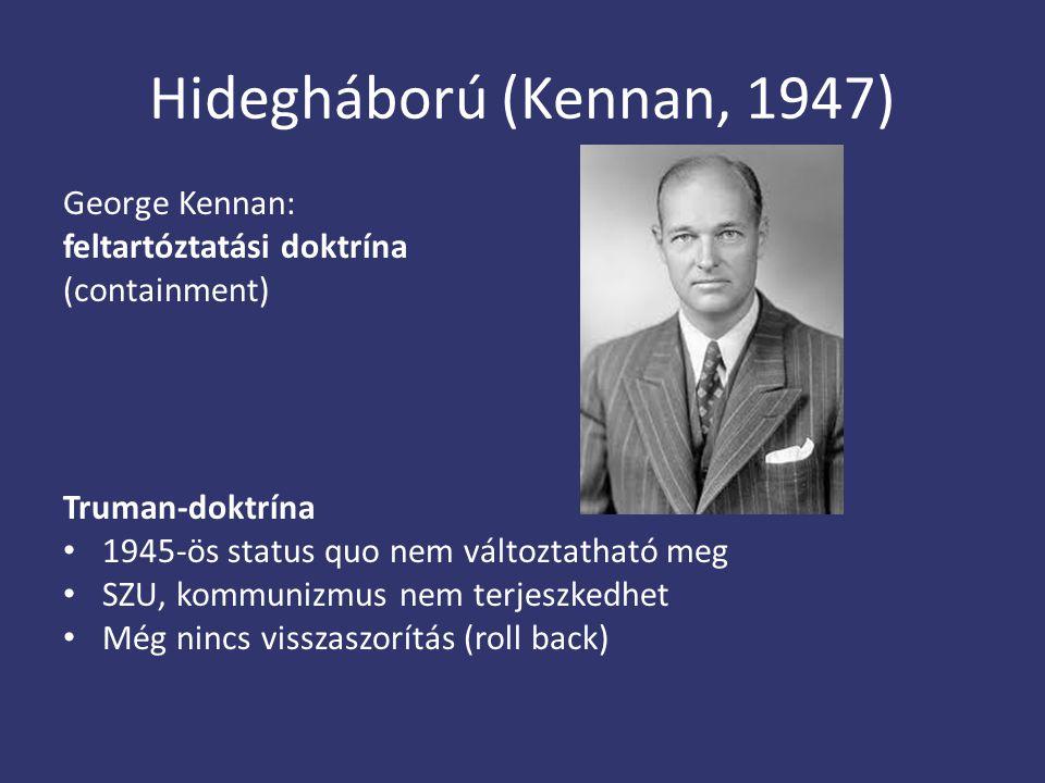 Hidegháború (Kennan, 1947) George Kennan: feltartóztatási doktrína