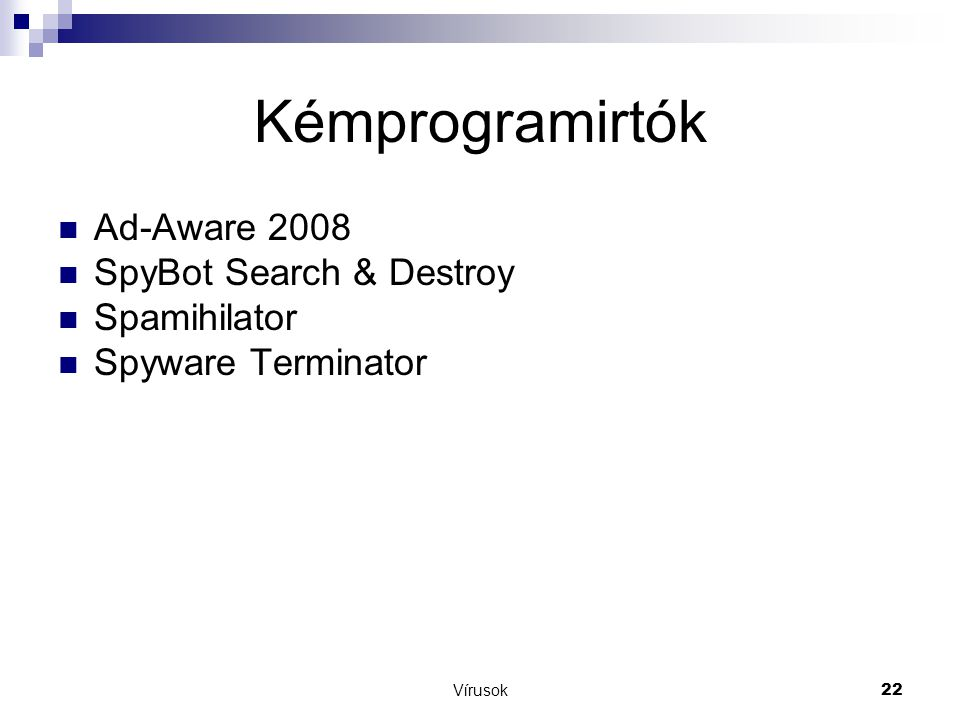 Kémprogramirtók Ad-Aware 2008 SpyBot Search & Destroy Spamihilator