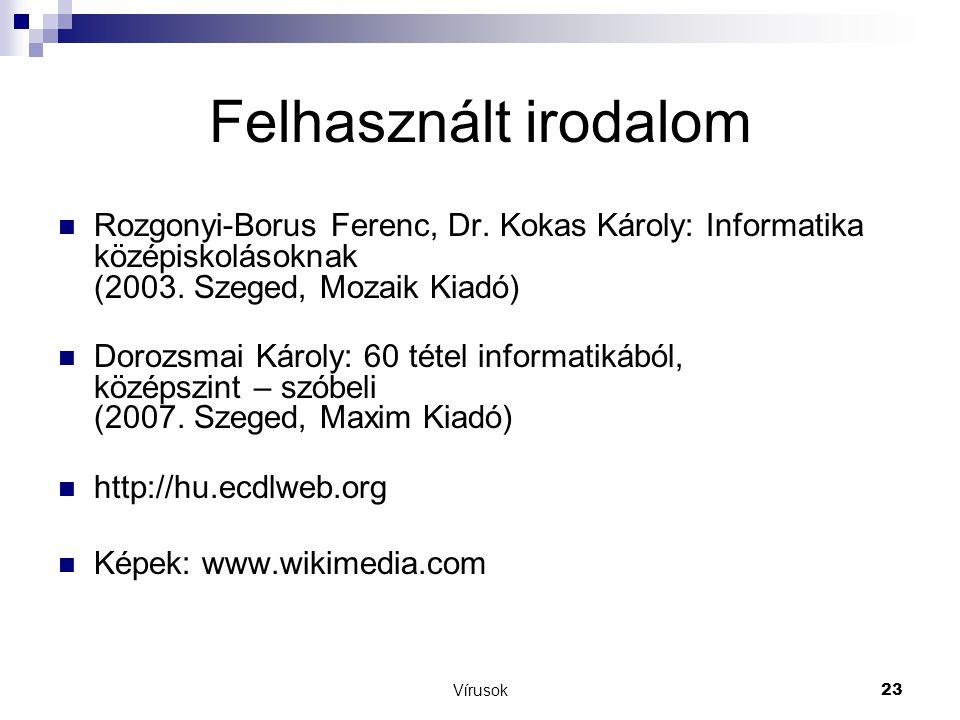 Felhasznált irodalom Rozgonyi-Borus Ferenc, Dr. Kokas Károly: Informatika középiskolásoknak (2003. Szeged, Mozaik Kiadó)