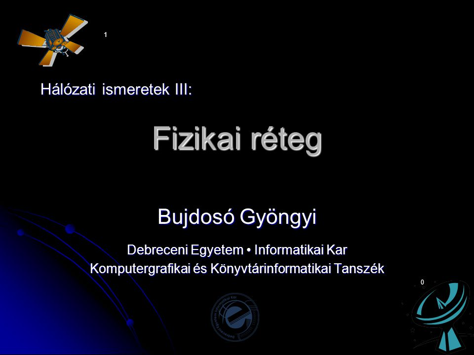 Fizikai réteg Bujdosó Gyöngyi Hálózati ismeretek III: