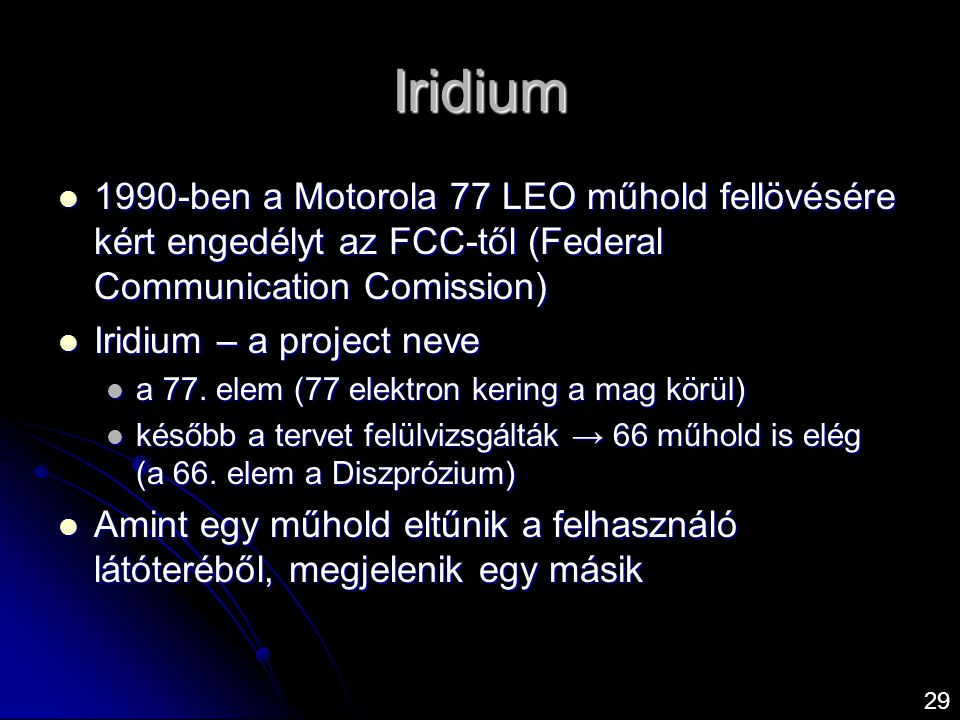 Iridium 1990-ben a Motorola 77 LEO műhold fellövésére kért engedélyt az FCC-től (Federal Communication Comission)