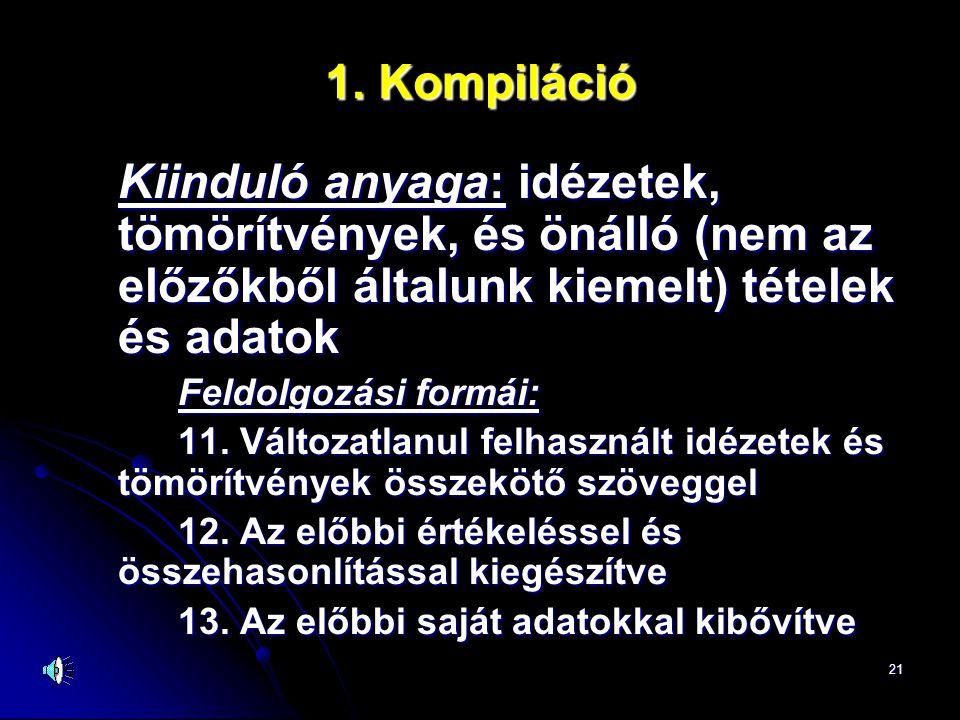 1. Kompiláció Kiinduló anyaga: idézetek, tömörítvények, és önálló (nem az előzőkből általunk kiemelt) tételek és adatok.