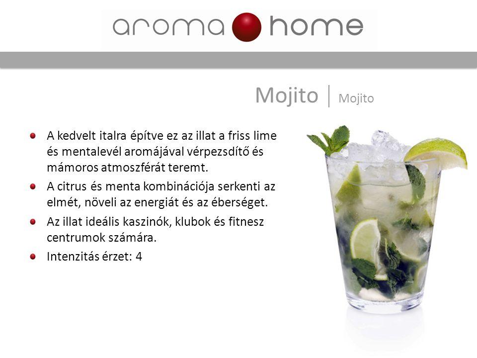 Mojito Mojito A kedvelt italra építve ez az illat a friss lime és mentalevél aromájával vérpezsdítő és mámoros atmoszférát teremt.