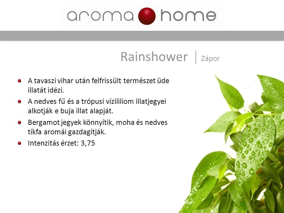 Rainshower Zápor A tavaszi vihar után felfrissült természet üde illatát idézi.