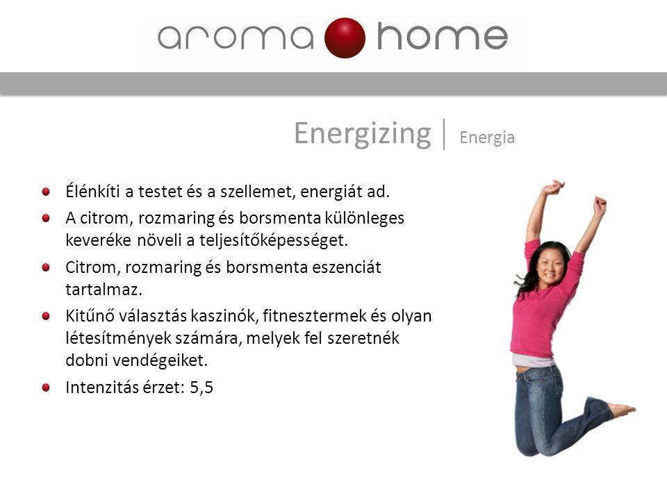 Energizing Energia Élénkíti a testet és a szellemet, energiát ad.