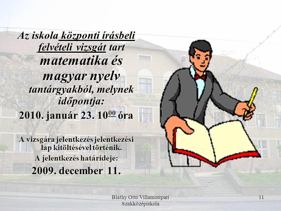 Az iskola központi írásbeli felvételi vizsgát tart matematika és magyar nyelv tantárgyakból, melynek időpontja: