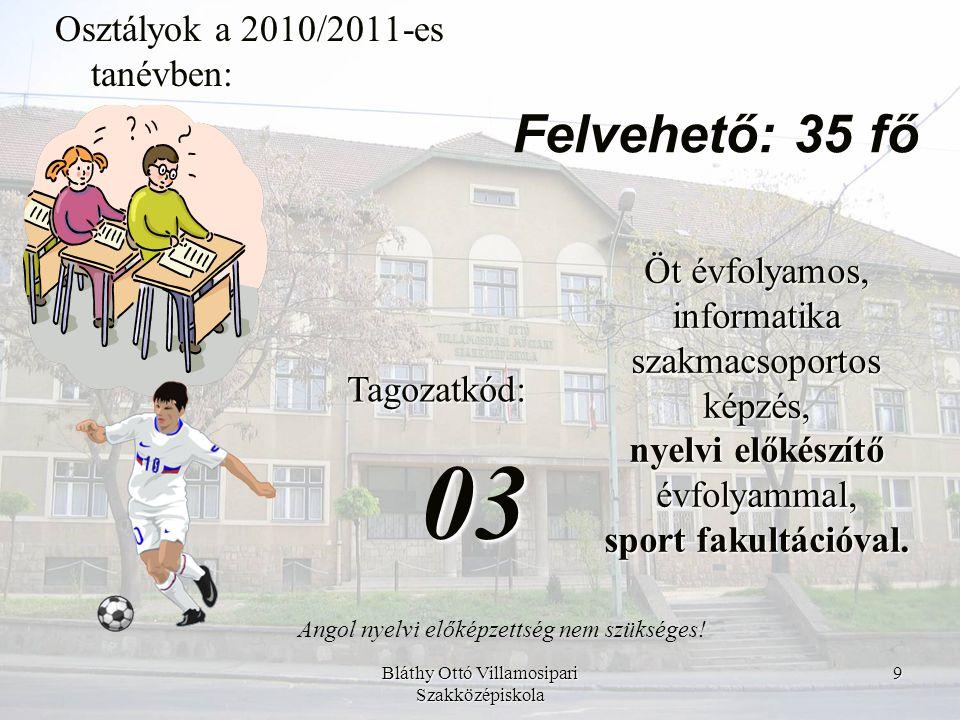 03 Felvehető: 35 fő Osztályok a 2010/2011-es tanévben: Tagozatkód: