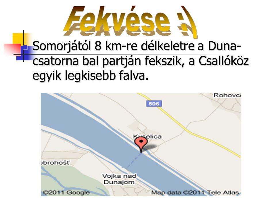 Fekvése :) Somorjától 8 km-re délkeletre a Duna-csatorna bal partján fekszik, a Csallóköz egyik legkisebb falva.