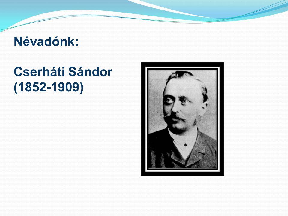 Névadónk: Cserháti Sándor (1852-1909)