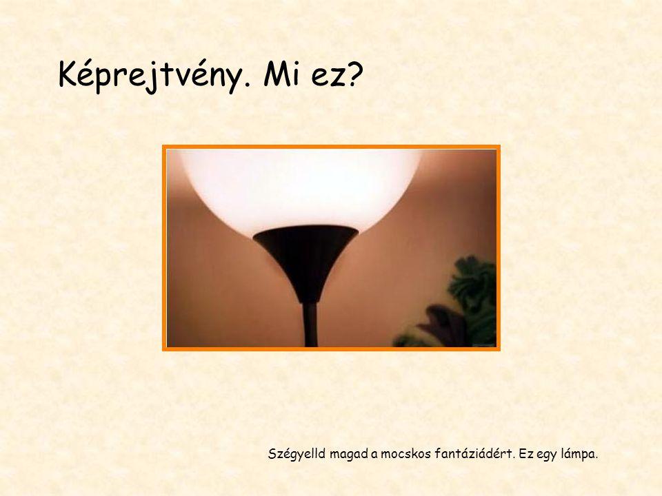 Szégyelld magad a mocskos fantáziádért. Ez egy lámpa.