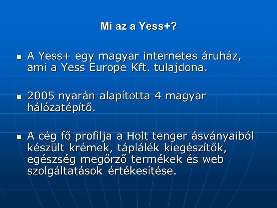 Mi az a Yess+ A Yess+ egy magyar internetes áruház, ami a Yess Europe Kft. tulajdona. 2005 nyarán alapította 4 magyar hálózatépítő.