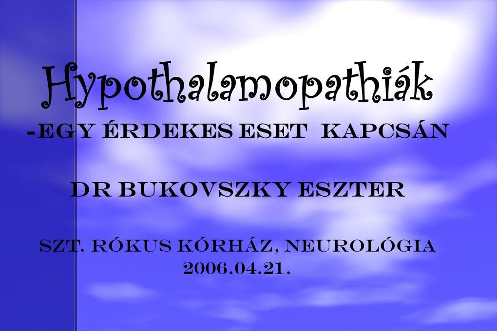 Hypothalamopathiák -egy érdekes eset kapcsán DR BUKOVSZKY ESZTER