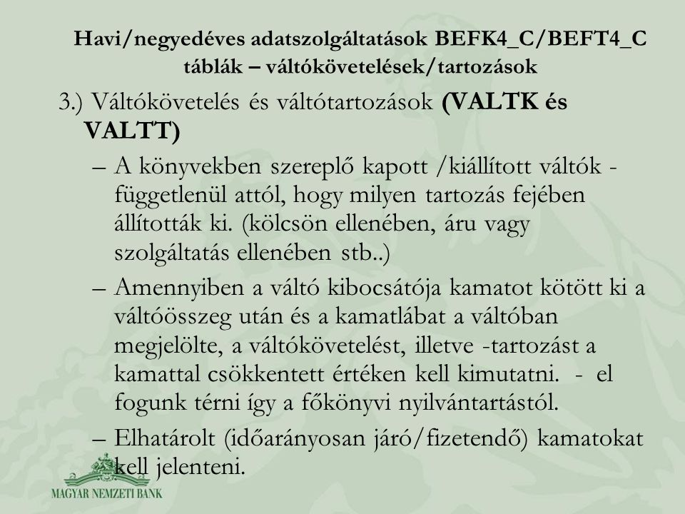 3.) Váltókövetelés és váltótartozások (VALTK és VALTT)