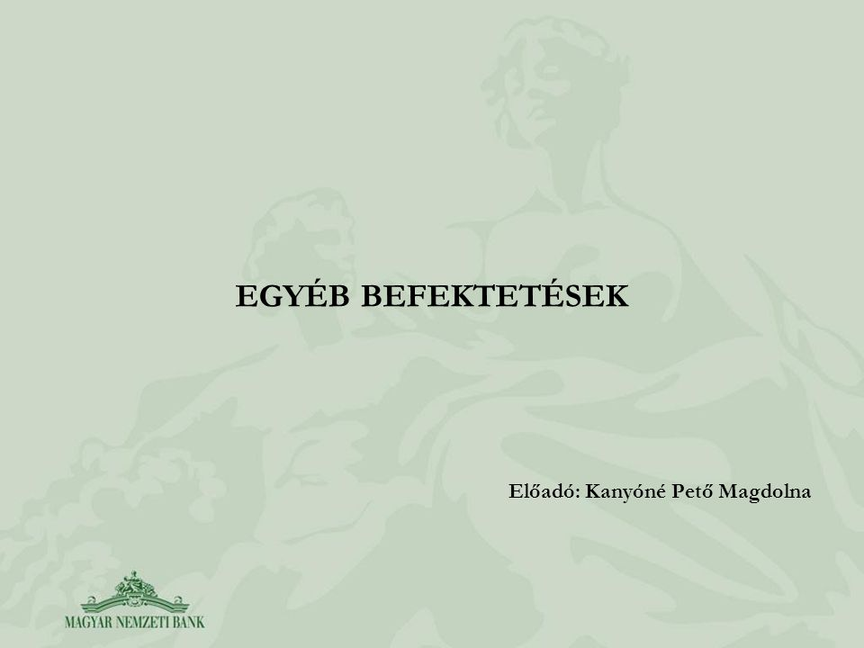 EGYÉB BEFEKTETÉSEK Előadó: Kanyóné Pető Magdolna