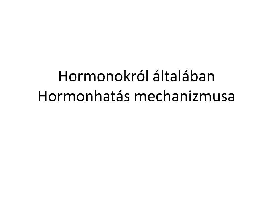 Hormonokról általában Hormonhatás mechanizmusa