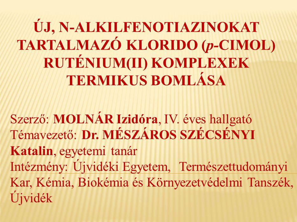 ÚJ, N-ALKILFENOTIAZINOKAT TARTALMAZÓ KLORIDO (p-CIMOL) RUTÉNIUM(II) KOMPLEXEK TERMIKUS BOMLÁSA