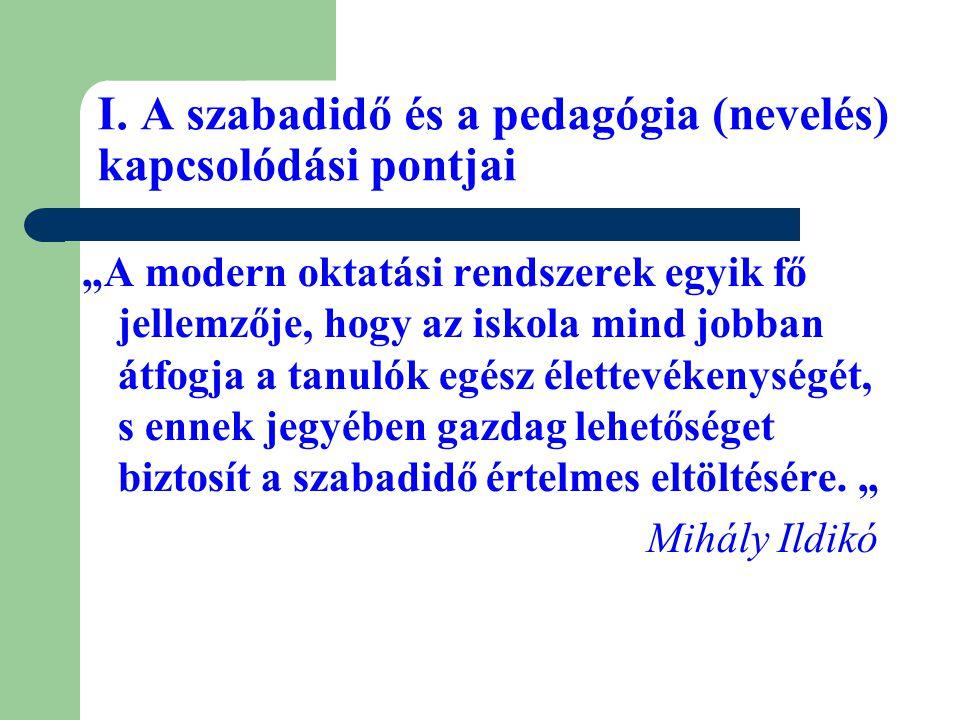 I. A szabadidő és a pedagógia (nevelés) kapcsolódási pontjai