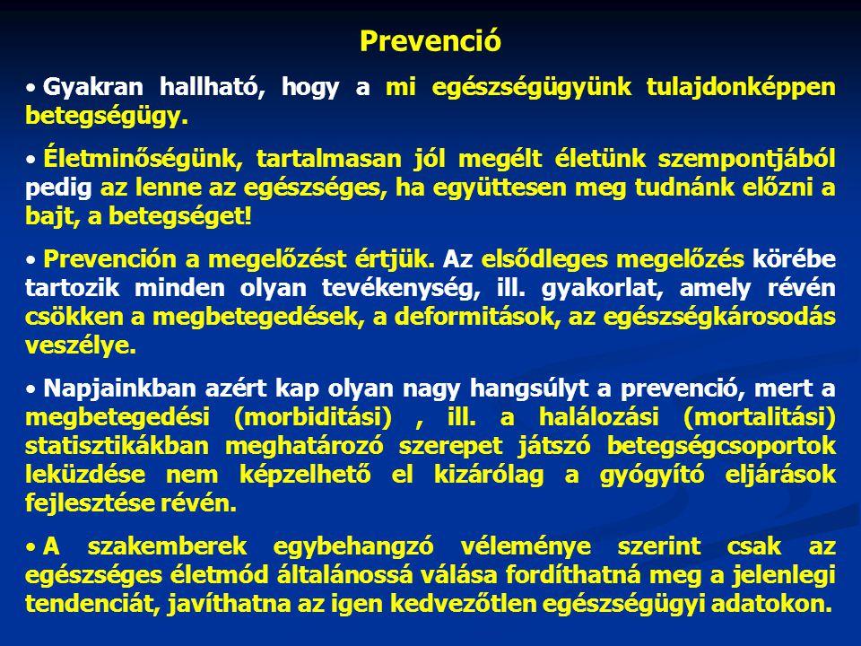 Prevenció Gyakran hallható, hogy a mi egészségügyünk tulajdonképpen betegségügy.