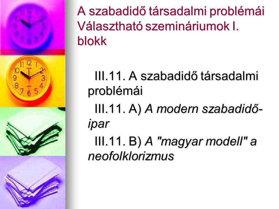 A szabadidő társadalmi problémái Választható szemináriumok I. blokk