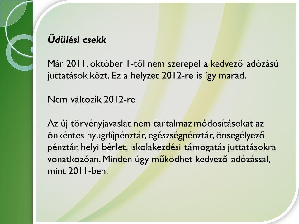 Üdülési csekk Már 2011. október 1-től nem szerepel a kedvező adózású juttatások közt. Ez a helyzet 2012-re is így marad.