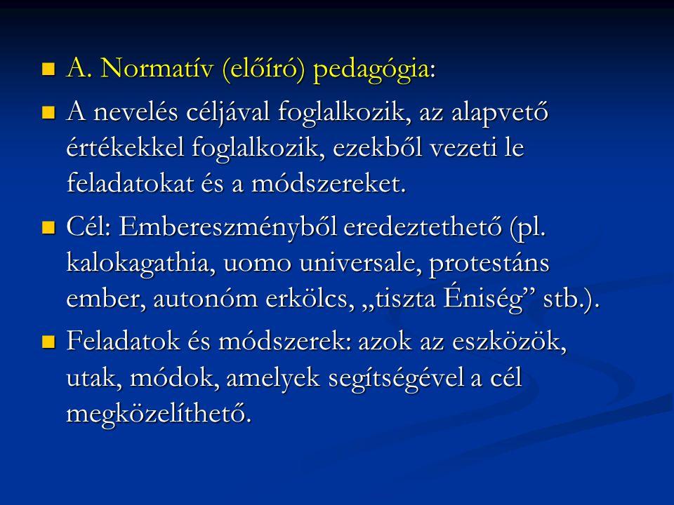 A. Normatív (előíró) pedagógia: