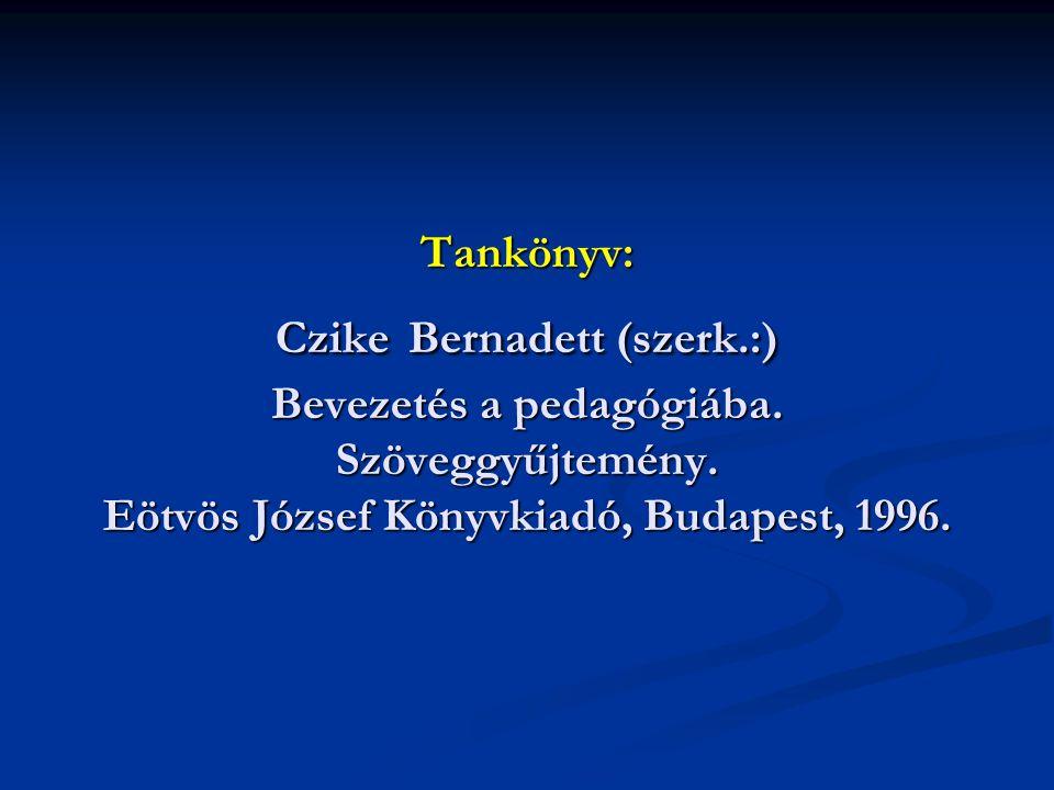 Tankönyv: Czike Bernadett (szerk. :) Bevezetés a pedagógiába