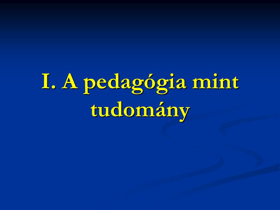 I. A pedagógia mint tudomány
