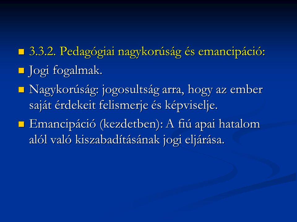 3.3.2. Pedagógiai nagykorúság és emancipáció: