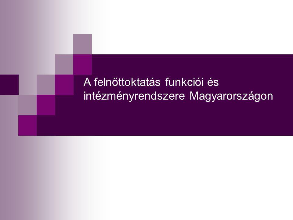 A felnőttoktatás funkciói és intézményrendszere Magyarországon