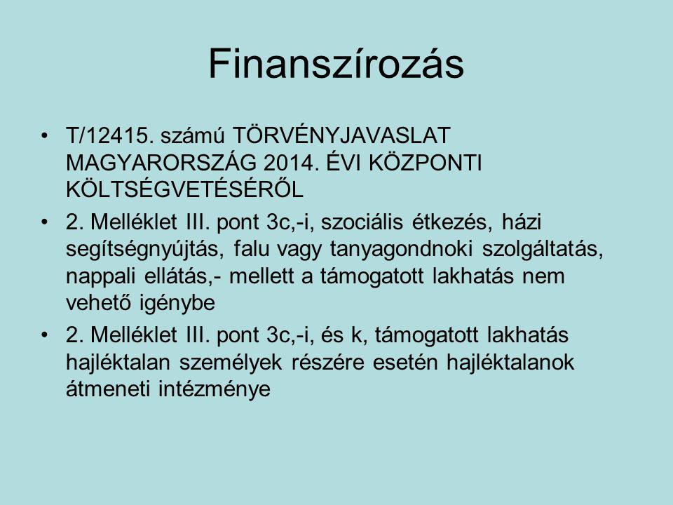 Finanszírozás T/12415. számú TÖRVÉNYJAVASLAT MAGYARORSZÁG 2014. ÉVI KÖZPONTI KÖLTSÉGVETÉSÉRŐL.