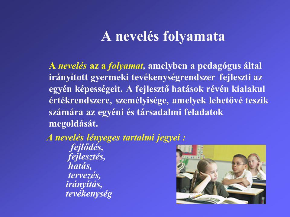 A nevelés folyamata A nevelés az a folyamat, amelyben a pedagógus által. irányított gyermeki tevékenységrendszer fejleszti az.
