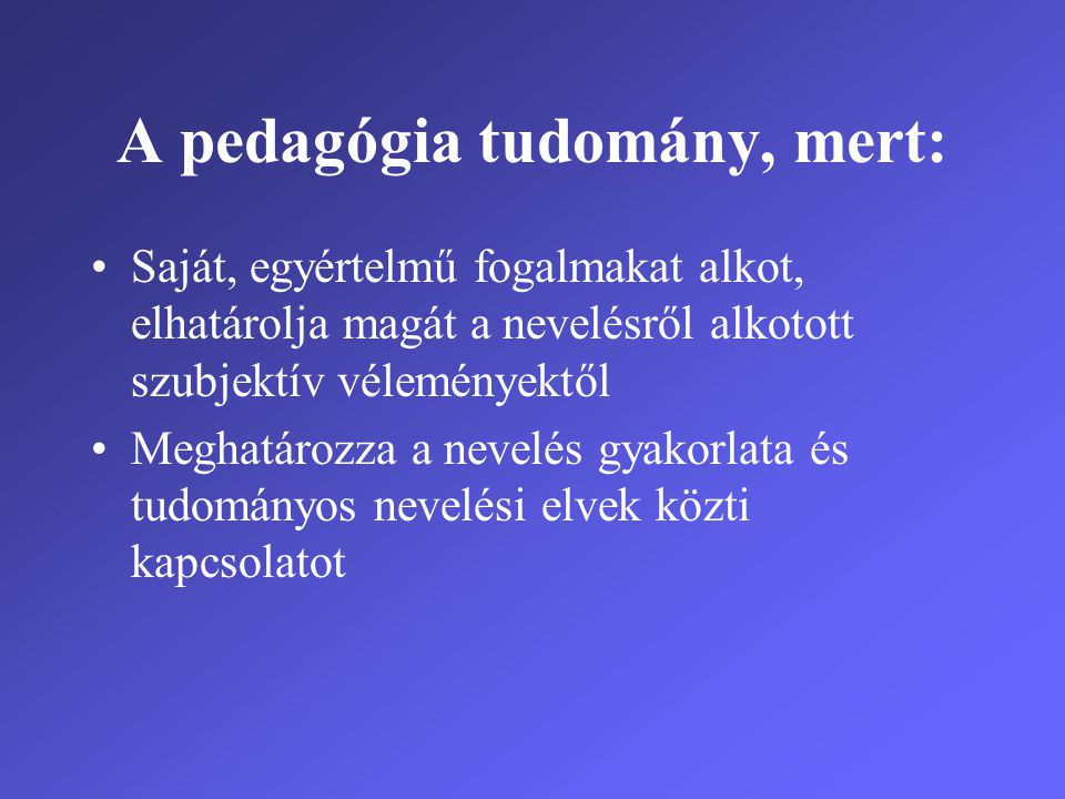 A pedagógia tudomány, mert: