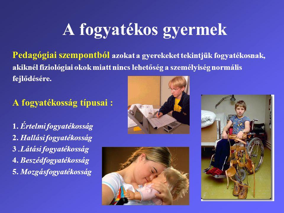 A fogyatékos gyermek Pedagógiai szempontból azokat a gyerekeket tekintjük fogyatékosnak,