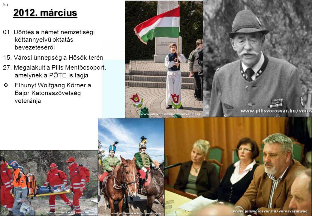 2012. március 55. 01. Döntés a német nemzetiségi kéttannyelvű oktatás bevezetéséről. 15. Városi ünnepség a Hősök terén.