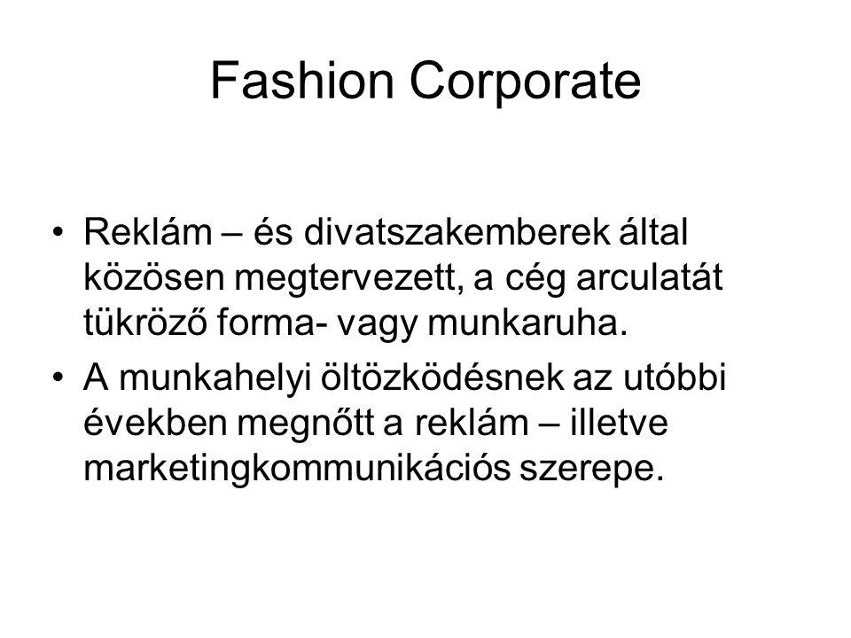 Fashion Corporate Reklám – és divatszakemberek által közösen megtervezett, a cég arculatát tükröző forma- vagy munkaruha.