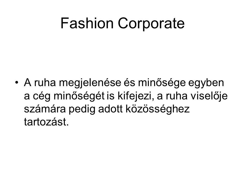 Fashion Corporate A ruha megjelenése és minősége egyben a cég minőségét is kifejezi, a ruha viselője számára pedig adott közösséghez tartozást.