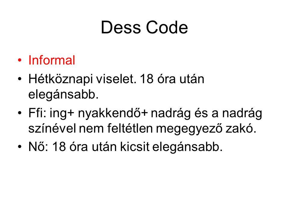 Dess Code Informal Hétköznapi viselet. 18 óra után elegánsabb.