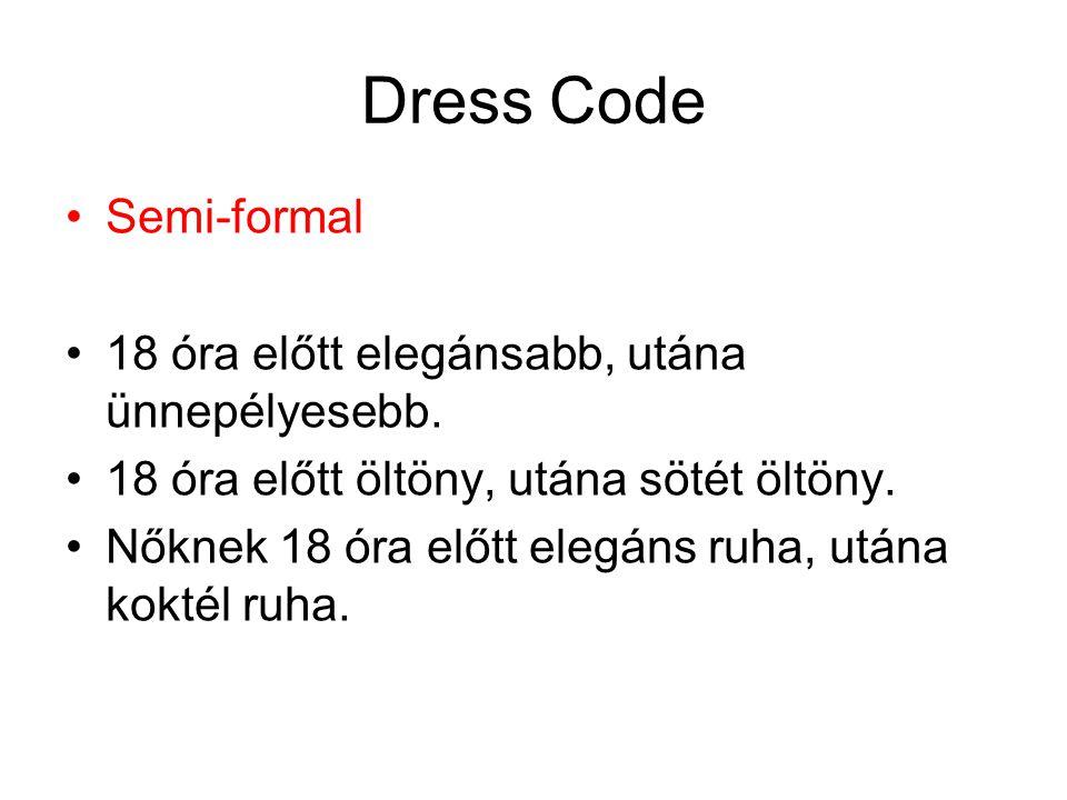 Dress Code Semi-formal 18 óra előtt elegánsabb, utána ünnepélyesebb.