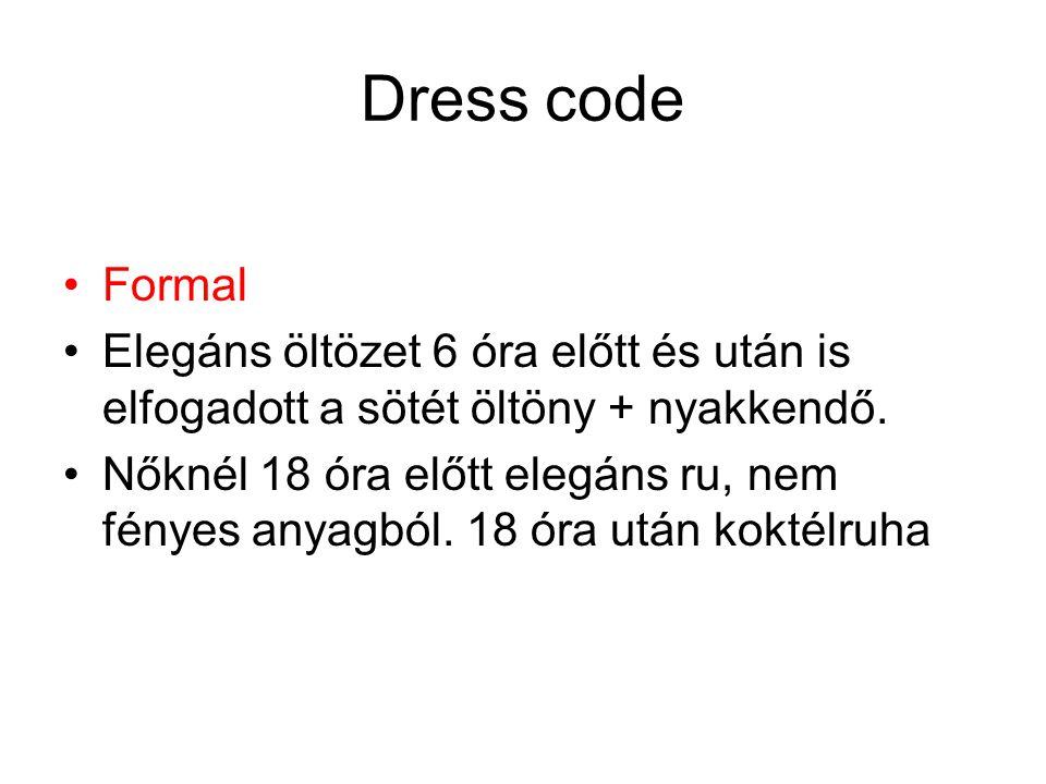 Dress code Formal. Elegáns öltözet 6 óra előtt és után is elfogadott a sötét öltöny + nyakkendő.