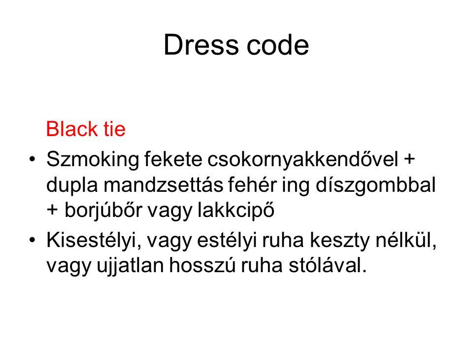 Dress code Black tie. Szmoking fekete csokornyakkendővel + dupla mandzsettás fehér ing díszgombbal + borjúbőr vagy lakkcipő.