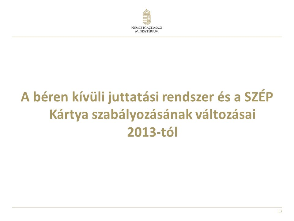 A béren kívüli juttatási rendszer és a SZÉP Kártya szabályozásának változásai 2013-tól