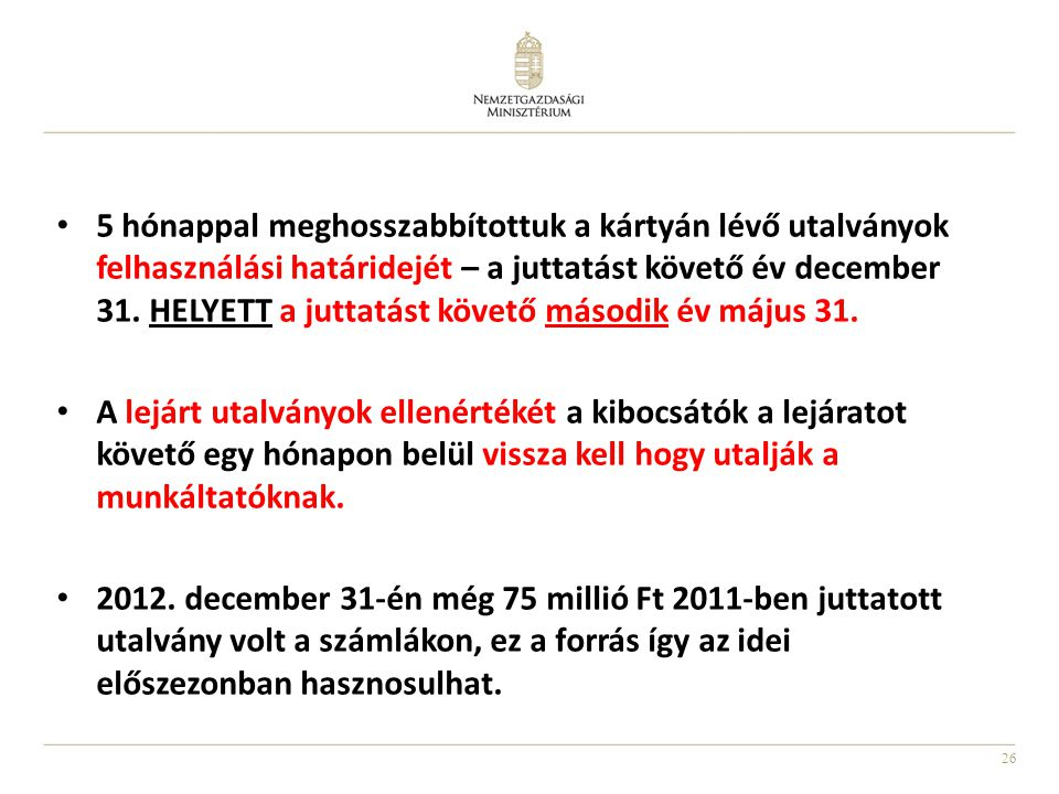 5 hónappal meghosszabbítottuk a kártyán lévő utalványok felhasználási határidejét – a juttatást követő év december 31. HELYETT a juttatást követő második év május 31.