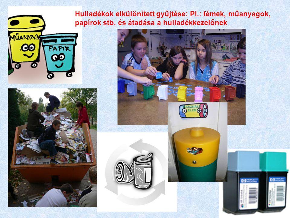 Hulladékok elkülönített gyűjtése: Pl. : fémek, műanyagok, papírok stb