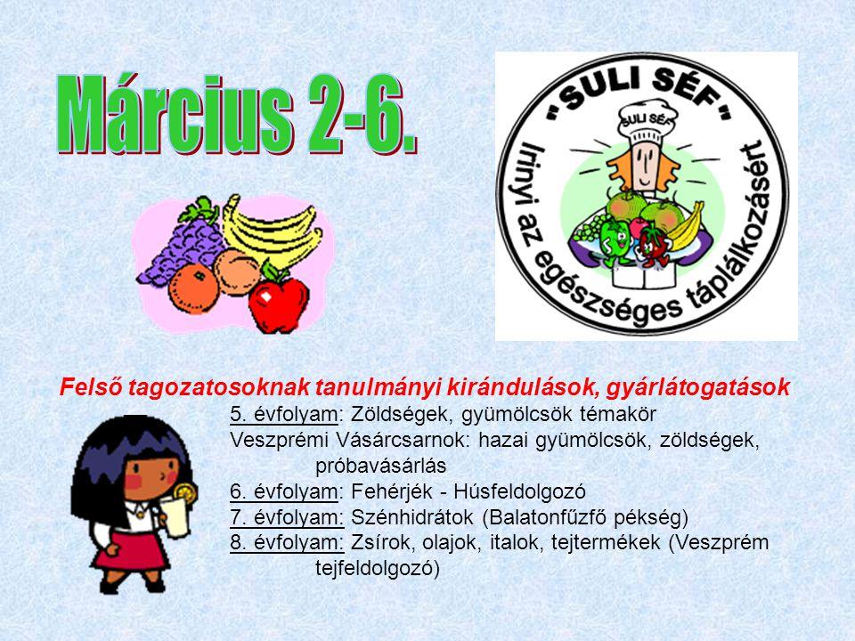 Március 2-6. Felső tagozatosoknak tanulmányi kirándulások, gyárlátogatások. 5. évfolyam: Zöldségek, gyümölcsök témakör.