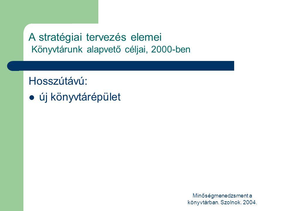 A stratégiai tervezés elemei Könyvtárunk alapvető céljai, 2000-ben